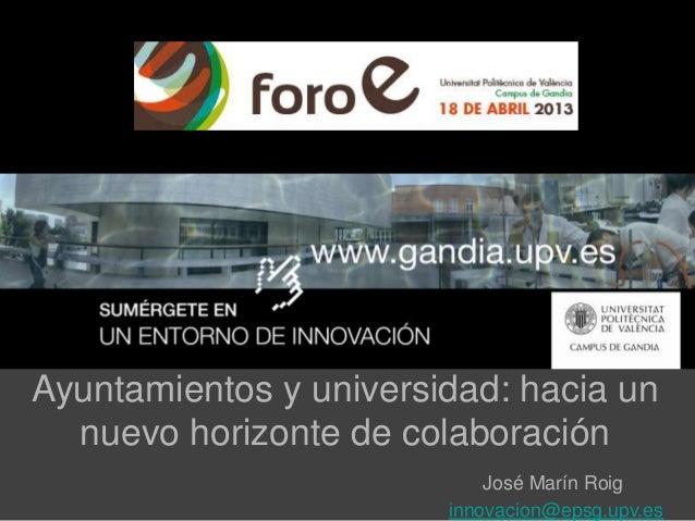 Ayuntamientos y universidad: hacia unnuevo horizonte de colaboraciónJosé Marín Roiginnovacion@epsg.upv.es