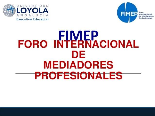 FORO INTERNACIONAL DE MEDIADORES PROFESIONALES FIMEP