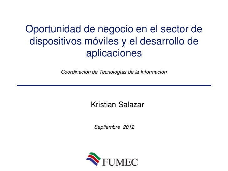 Oportunidad de negocio en el sector dedispositivos móviles y el desarrollo de             aplicaciones       Coordinación ...
