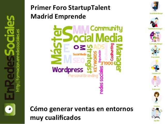Primer Foro StartupTalent Madrid Emprende  Máster Community Manager        El trabajador 2.0      ...