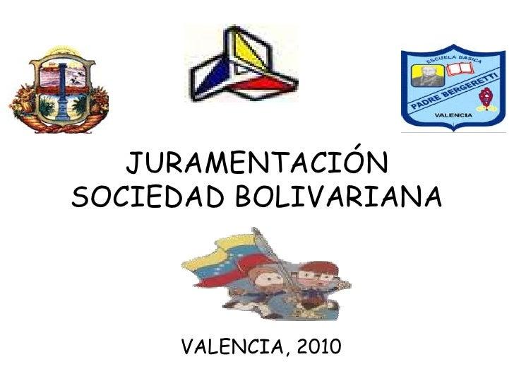 JURAMENTACIÓNSOCIEDAD BOLIVARIANA<br />VALENCIA, 2010<br />