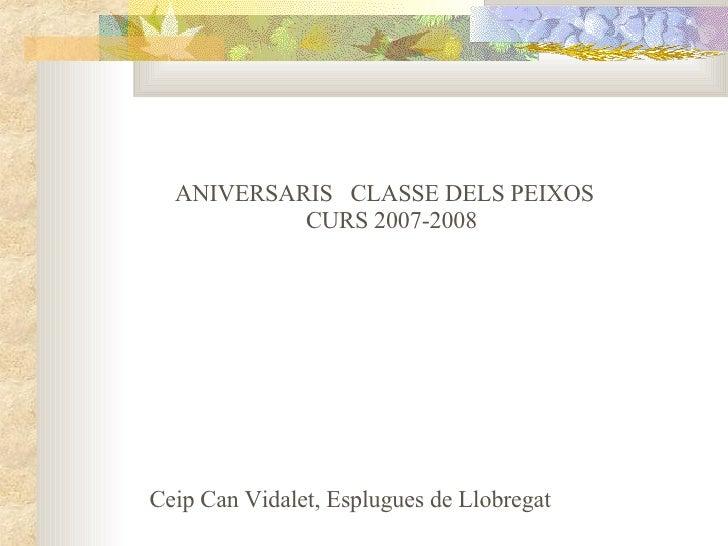 ANIVERSARIS  CLASSE DELS PEIXOS  CURS 2007-2008 Ceip Can Vidalet, Esplugues de Llobregat