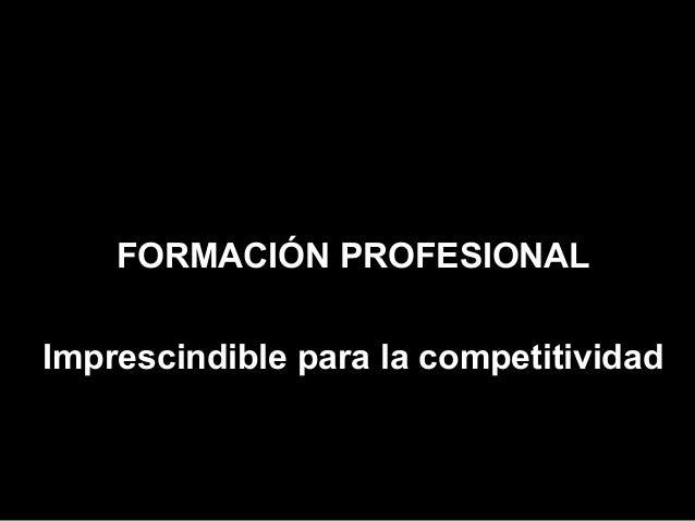 FORMACIÓN PROFESIONALFORMACIÓN PROFESIONAL Imprescindible para la competitividadImprescindible para la competitividad