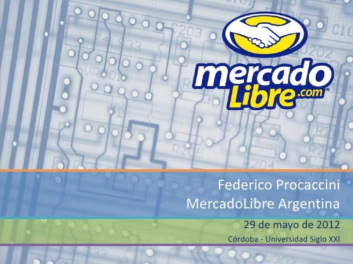 Federico ProcacciniMercadoLibre Argentina          29 de mayo de 2012      Córdoba - Universidad Siglo XXI
