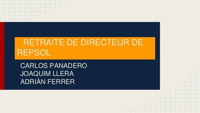 RETRAITE DE DIRECTEUR DE REPSOL CARLOS PANADERO JOAQUIM LLERA ADRIÀN FERRER