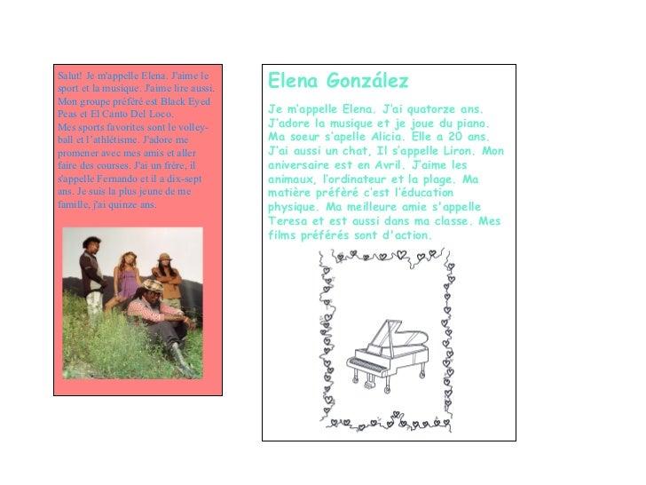 Elena González Je m'appelle Elena. J'ai quatorze ans. J'adore la musique et je joue du piano. Ma soeur s'apelle Alicia. El...
