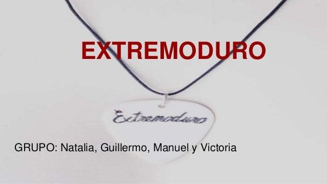 EXTREMODURO GRUPO: Natalia, Guillermo, Manuel y Victoria