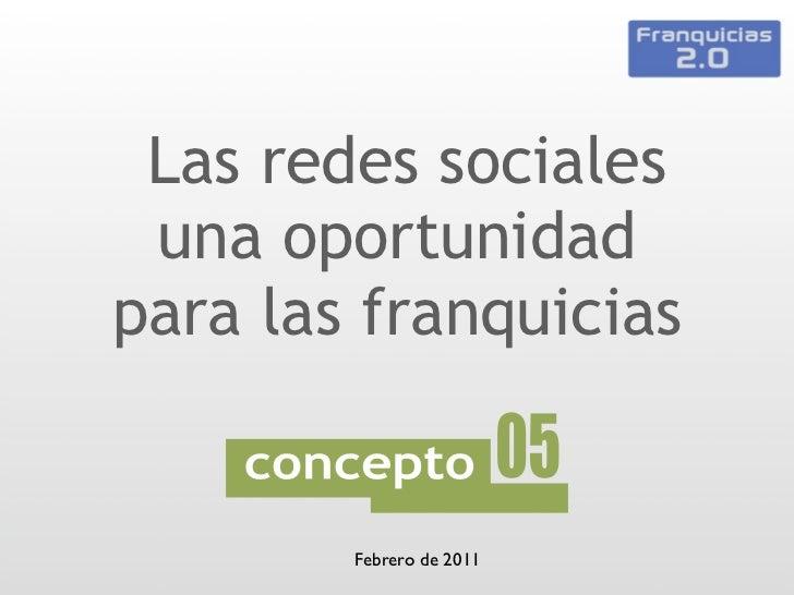 Las redes sociales una oportunidadpara las franquicias      Presenta...        Febrero de 2011
