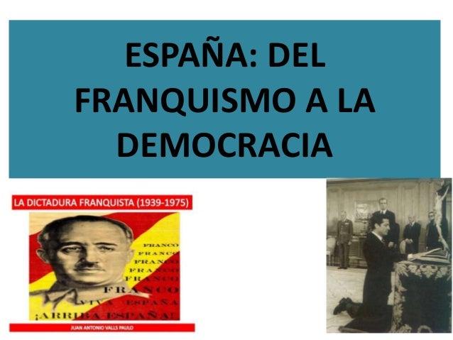 ESPAÑA: DELFRANQUISMO A LA DEMOCRACIA