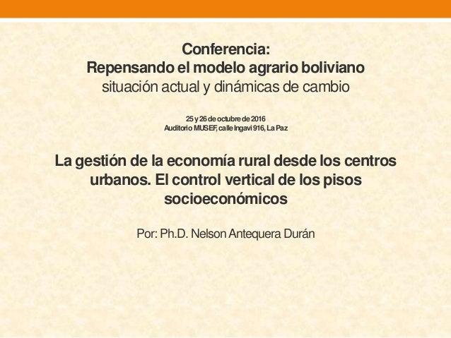 Conferencia: Repensando el modelo agrario boliviano situación actual y dinámicas de cambio 25y26deoctubrede2016 AuditorioM...