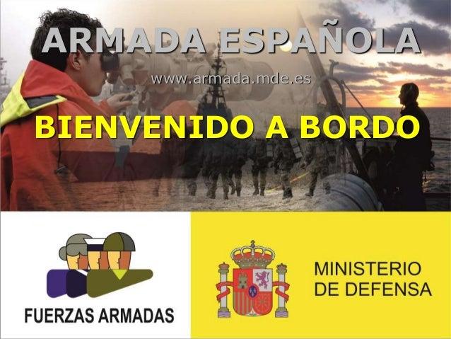 ARMADA ESPAÑOLA www.armada.mde.es BIENVENIDO A BORDO