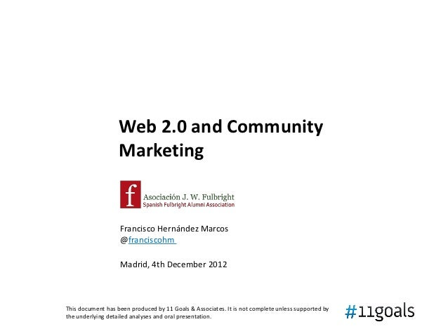 Web 2.0 and Community                   Marketing                   Francisco Hernández Marcos                   @francisc...
