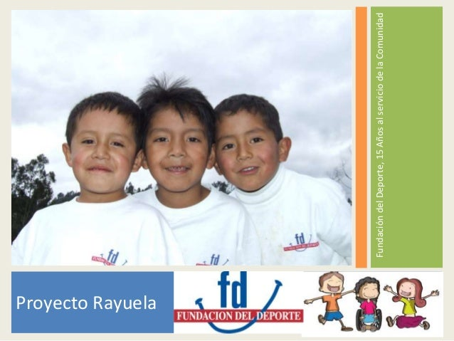 Proyecto Rayuela                   Fundación del Deporte, 15 Años al servicio de la Comunidad