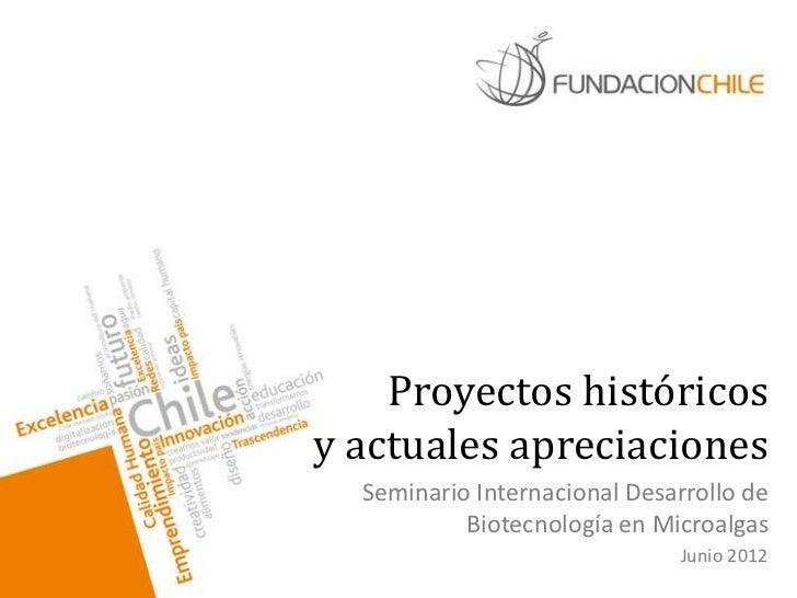 Proyectos históricosy actuales apreciaciones  Seminario Internacional Desarrollo de           Biotecnología en Microalgas ...