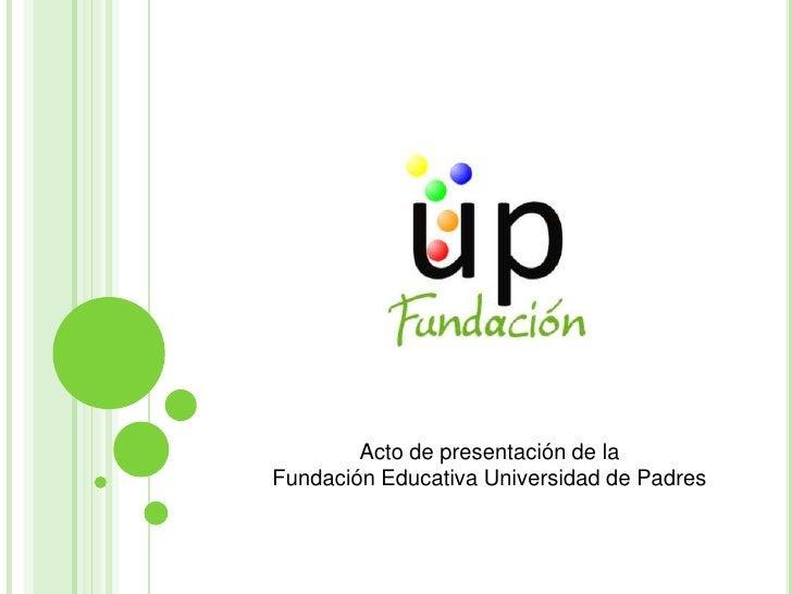 Objetivosde la Fundación<br />Crear una red extensa de padres comprometidos con la educación de sus hijos, que aprendan y ...