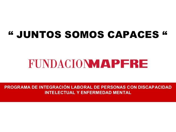"""""""  JUNTOS SOMOS CAPACES """" PROGRAMA DE INTEGRACIÓN LABORAL DE PERSONAS CON DISCAPACIDAD INTELECTUAL Y ENFERMEDAD MENTAL"""