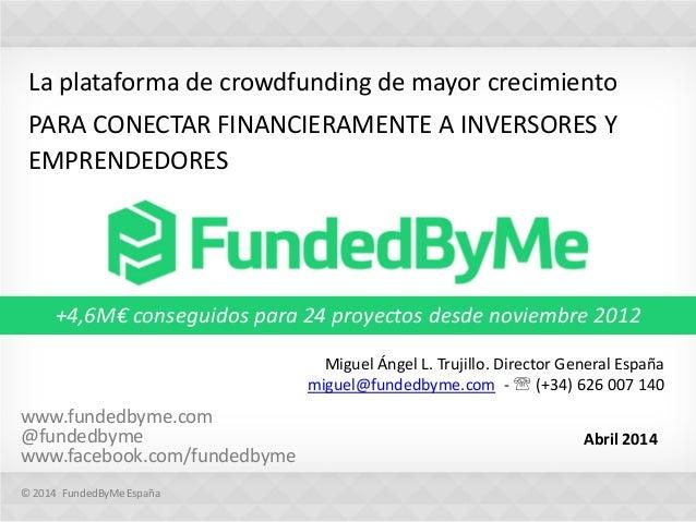 La plataforma de crowdfunding de mayor crecimiento PARA CONECTAR FINANCIERAMENTE A INVERSORES Y EMPRENDEDORES Abril 2014 w...