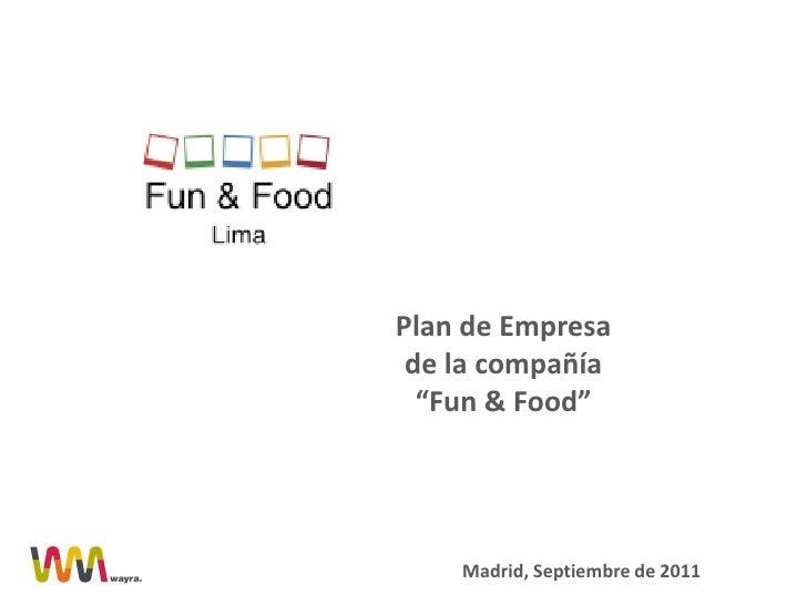 """Plan de Empresa de la compañía  """"Fun & Food""""    Madrid, Septiembre de 2011"""