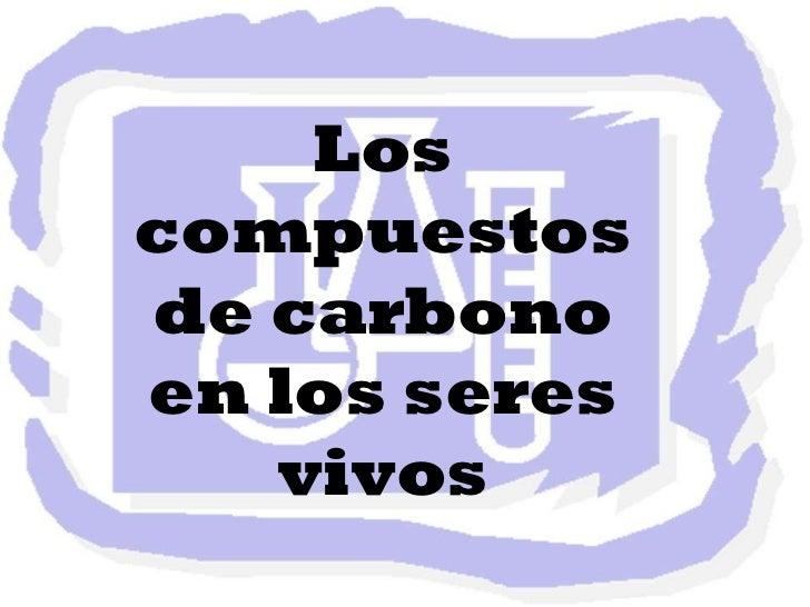 Los compuestos de carbono en los seres vivos