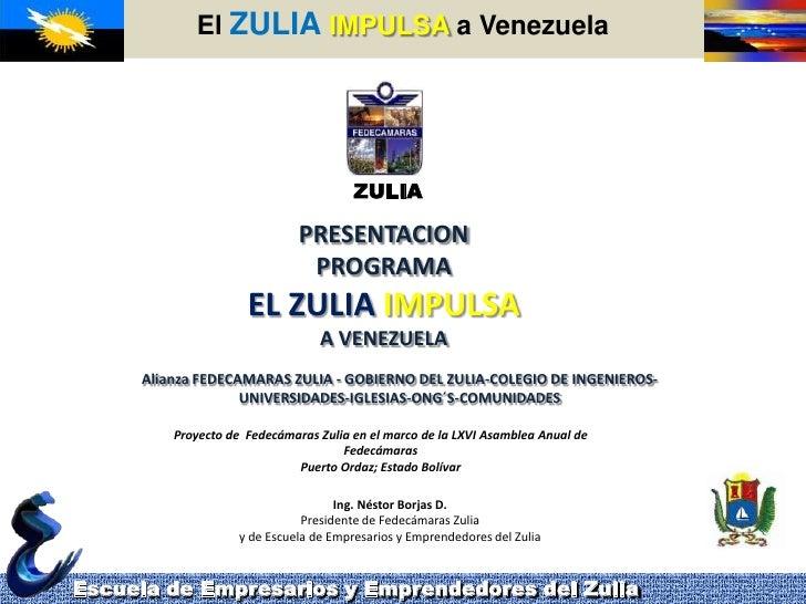 ElZULIAIMPULSA a Venezuela<br />Escuela de Empresarios y Emprendedores del Zulia<br />ZULIA<br />PRESENTACION<br />PROGRAM...