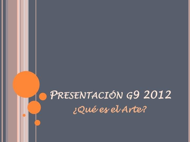 PRESENTACIÓN G9 2012   ¿Qué es el Arte?