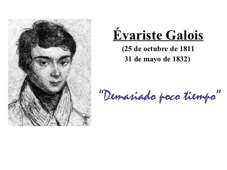 <ul><li>Évariste Galois </li></ul><ul><li>(25 de octubre de 1811 </li></ul><ul><li>31 de mayo de 1832)   </li></ul><ul><li...