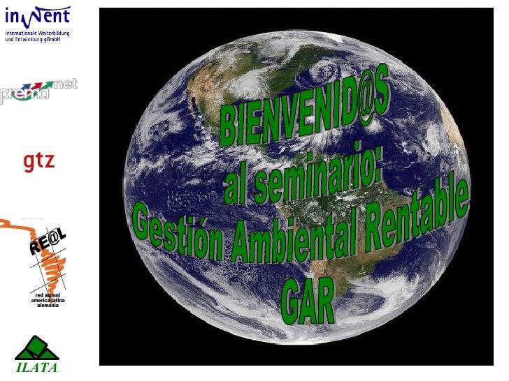 [email_address] al seminario: Gestión Ambiental Rentable  GAR ILATA