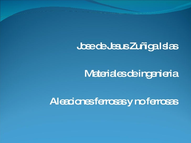 Jose de Jesus Zuñiga Islas Materiales de ingenieria Aleaciones ferrosas y no ferrosas