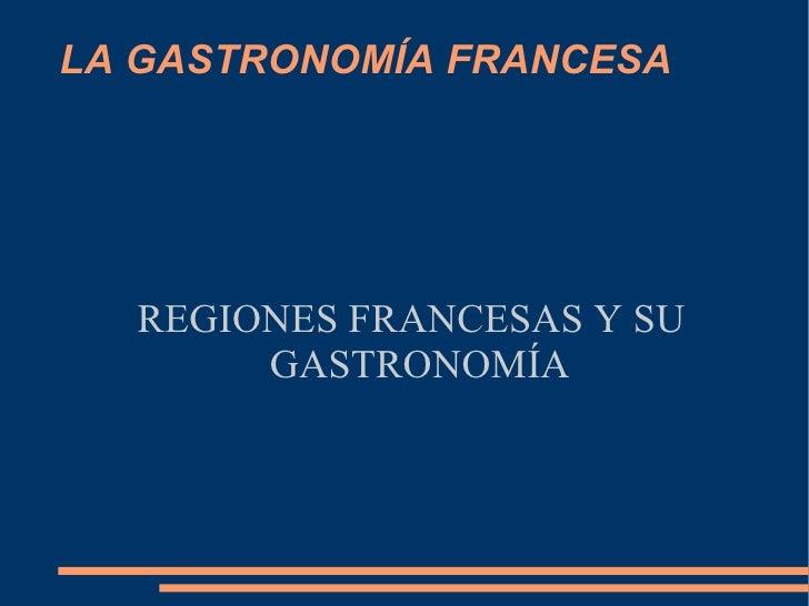 LA GASTRONOMÍA FRANCESA REGIONES FRANCESAS Y SU GASTRONOMÍA