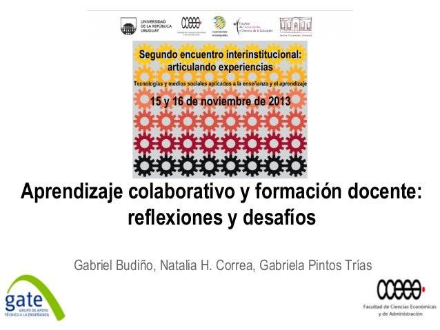 Aprendizaje colaborativo y formación docente: reflexiones y desafíos Gabriel Budiño, Natalia H. Correa, Gabriela Pintos Tr...