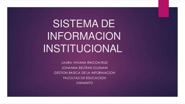 SISTEMA DE INFORMACIONINSTITUCIONAL    LAURA VIVIANA RINCON RUIZ    JOHANNA BELTRAN GUZMAN GESTION BASICA DE LA INFORMACIO...