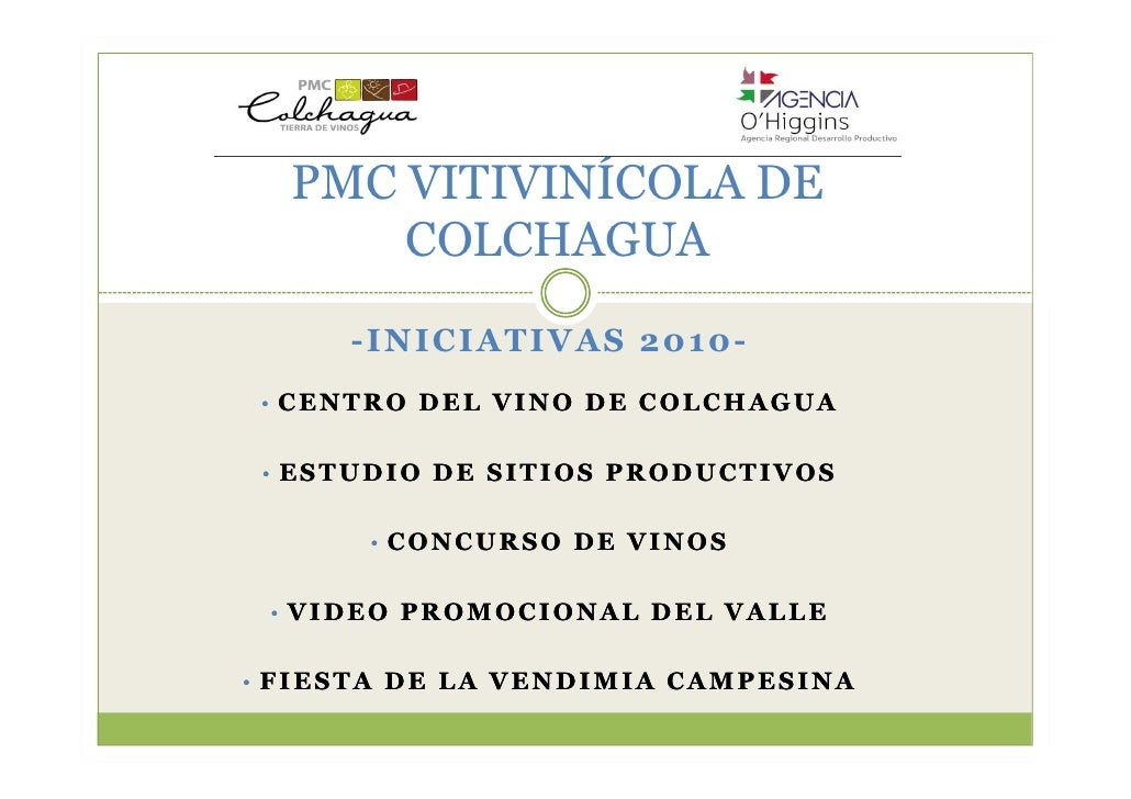 PMC VITIVINÍCOLA DE       COLCHAGUA      -INICIATIVAS 2010-  • CENTRO DEL VINO DE COLCHAGUA    • ESTUDIO DE SITIOS PRODUCT...
