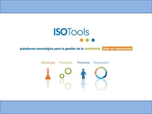 ¿QUÉ ES ISOTOOLS? ISOTools es una herramienta que permite a las organizaciones la implantación, mantenimiento y mejora con...