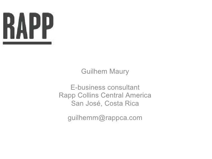Guilhem Maury E-business consultant Rapp Collins Central America San José, Costa Rica [email_address]