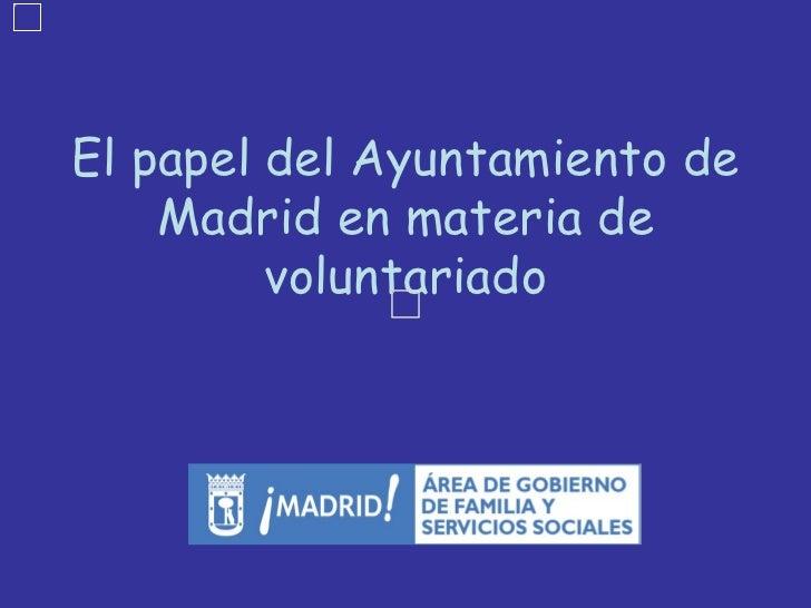 <ul>El papel del Ayuntamiento de Madrid en materia de voluntariado </ul>