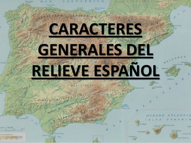 CARACTERES GENERALES DEL RELIEVE ESPAÑOL