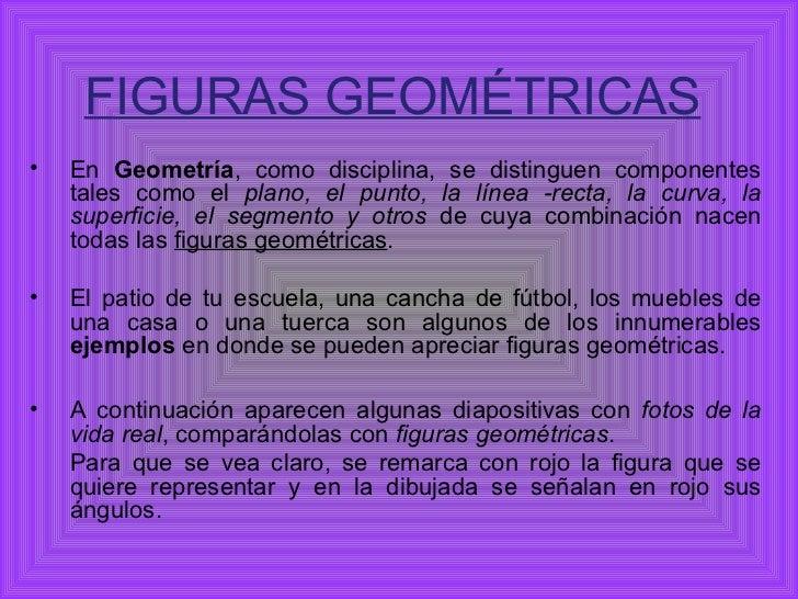 FIGURAS GEOMÉTRICAS•   En Geometría, como disciplina, se distinguen componentes    tales como el plano, el punto, la línea...