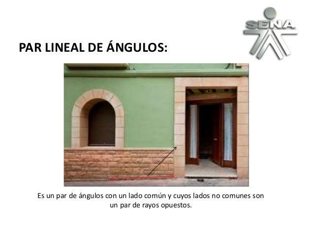 PAR LINEAL DE ÁNGULOS: Es un par de ángulos con un lado común y cuyos lados no comunes son un par de rayos opuestos.