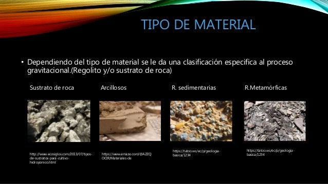 TIPO DE MATERIAL • Dependiendo del tipo de material se le da una clasificación especifica al proceso gravitacional.(Regoli...
