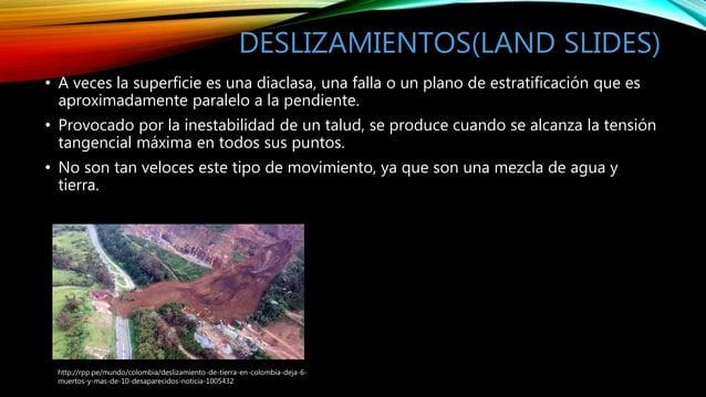 DESLIZAMIENTOS(LAND SLIDES) • A veces la superficie es una diaclasa, una falla o un plano de estratificación que es aproxi...