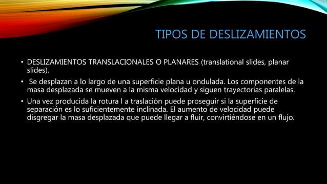 TIPOS DE DESLIZAMIENTOS • DESLIZAMIENTOS TRANSLACIONALES O PLANARES (translational slides, planar slides). • Se desplazan ...