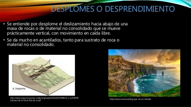DESPLOMES O DESPRENDIMIENTO • Se entiende por desplome el deslizamiento hacia abajo de una masa de rocas o de material no ...
