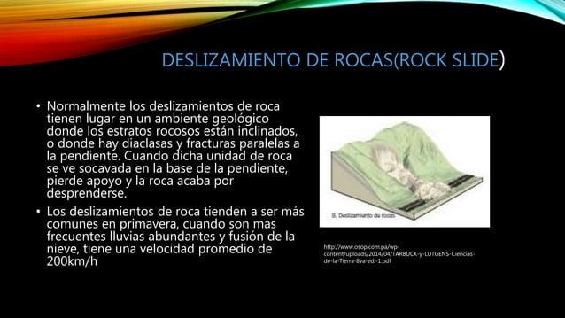 DESLIZAMIENTO DE ROCAS(ROCK SLIDE) • Normalmente los deslizamientos de roca tienen lugar en un ambiente geológico donde lo...