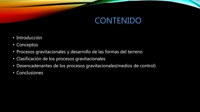 CONTENIDO • Introducción • Conceptos • Procesos gravitacionales y desarrollo de las formas del terreno • Clasificación de ...
