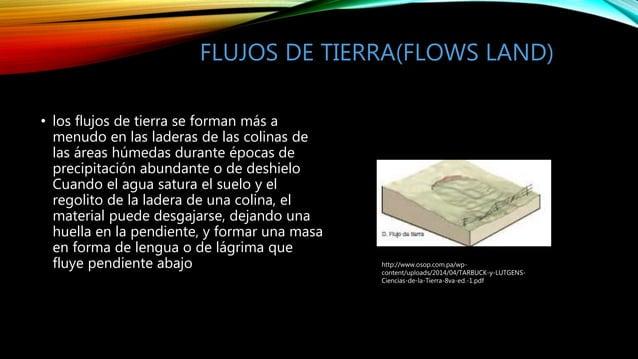 FLUJOS DE TIERRA(FLOWS LAND) • los flujos de tierra se forman más a menudo en las laderas de las colinas de las áreas húme...