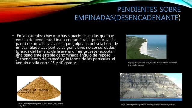 PENDIENTES SOBRE EMPINADAS(DESENCADENANTE) • En la naturaleza hay muchas situaciones en las que hay exceso de pendiente. U...