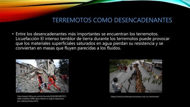 TERREMOTOS COMO DESENCADENANTES • Entre los desencadenantes más importantes se encuentran los terremotos. Licuefacción El ...