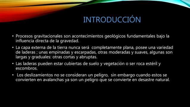 INTRODUCCIÓN • Procesos gravitacionales son acontecimientos geológicos fundamentales bajo la influencia directa de la grav...