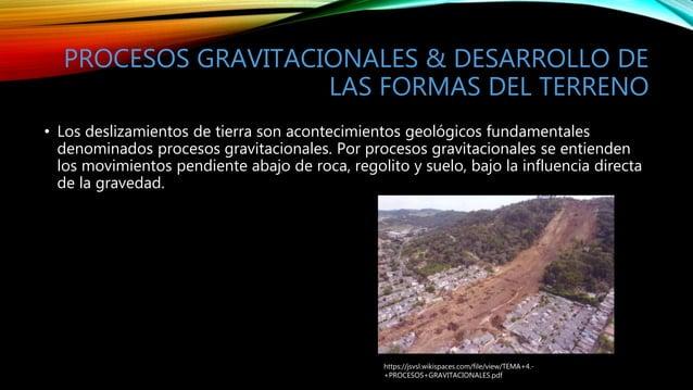 PROCESOS GRAVITACIONALES & DESARROLLO DE LAS FORMAS DEL TERRENO • Los deslizamientos de tierra son acontecimientos geológi...