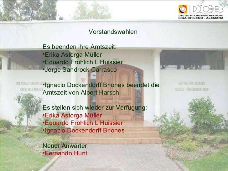 <ul><li>Vorstandswahlen </li></ul><ul><li>Es beenden ihre Amtszeit: </li></ul><ul><li>Erika Astorga Müller </li></ul><ul><...
